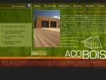 Acobois, construction de maisons en bois, extension bois, charpente et couverture