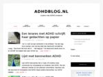 ADHDblog. nl is het ADHD portal van Nederland. Lees ervaringen van ouders en kinderen met ADHD, oo
