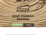 Alest sp. z o. o. - Skupujemy stare drewno