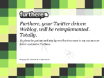 Furthere, your Twitter driven Weblog