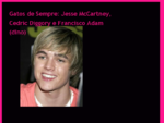 Gatos de Sempre Jesse McCartney, Cedric Diggory e Francisco Adam