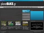 To portal για τη ποδηλασία, το ποδήλατο και τους ποδηλάτες | planetbike. gr