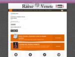 RAIXE VENETE, el sito dei veneti - cultura, storia, identità veneta